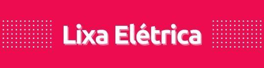 Mini banner - Lixa eletrica